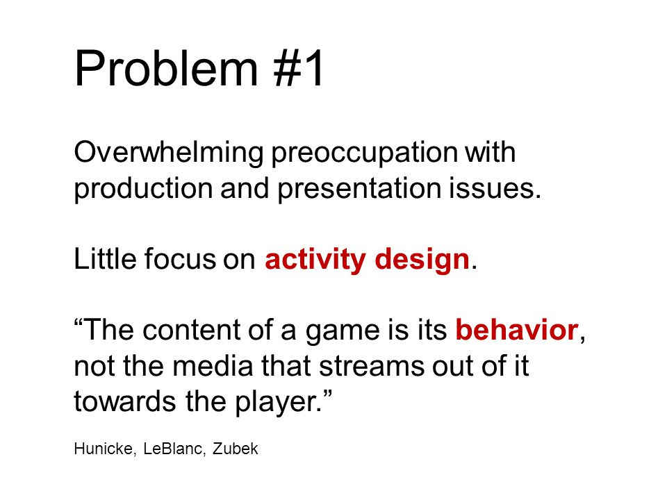 Problem #1 Overwhelming preoccupation with production and presentation issues.