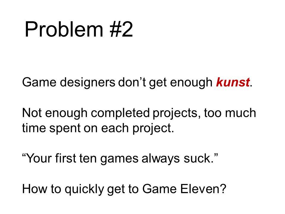 Problem #2 Game designers don't get enough kunst.
