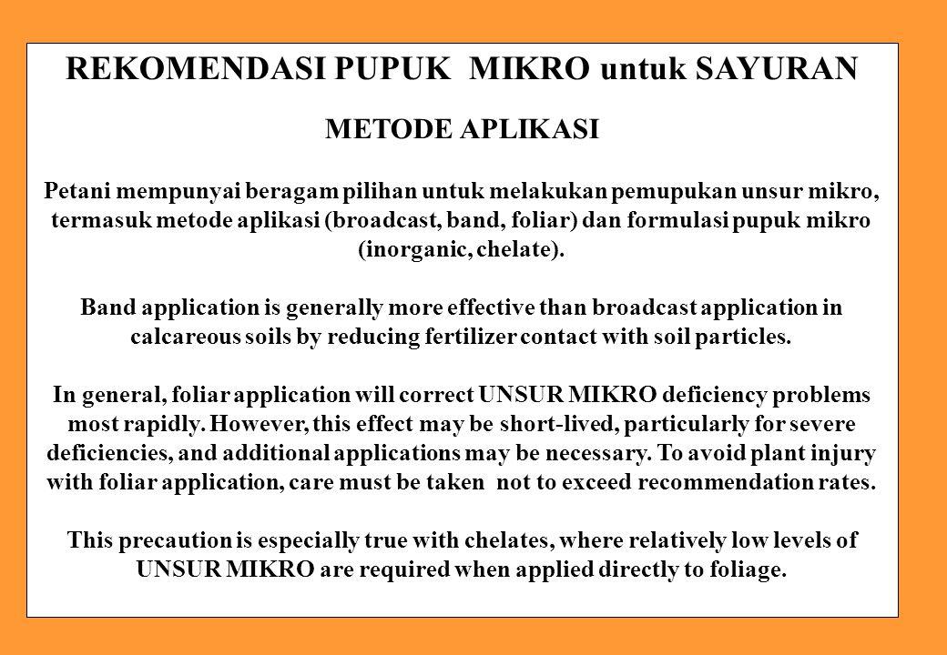 REKOMENDASI PUPUK MIKRO untuk SAYURAN METODE APLIKASI Petani mempunyai beragam pilihan untuk melakukan pemupukan unsur mikro, termasuk metode aplikasi