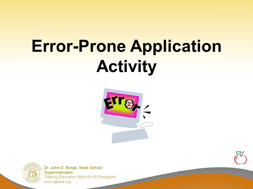 "Dr. John D. Barge, State School Superintendent ""Making Education Work for All Georgians"" www.gadoe.org Error-Prone Applications Identify applications"