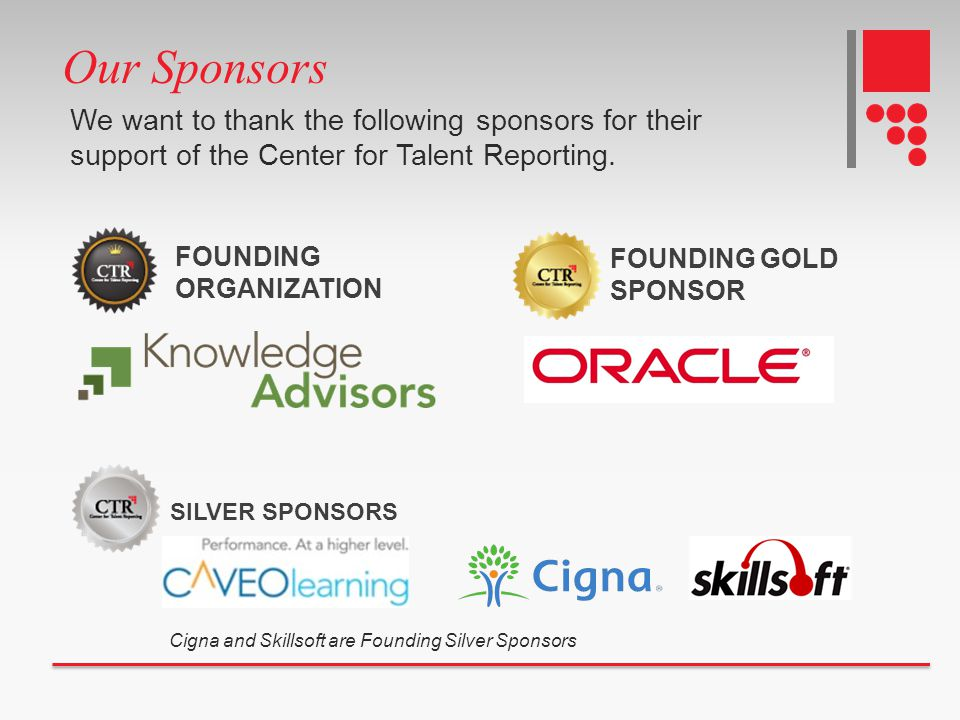 Our Sponsors We want to thank the following sponsors for their support of the Center for Talent Reporting. FOUNDING ORGANIZATION SILVER SPONSORS FOUND