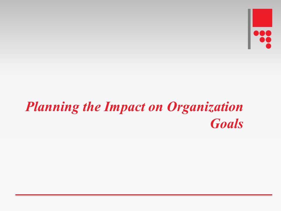 Planning the Impact on Organization Goals