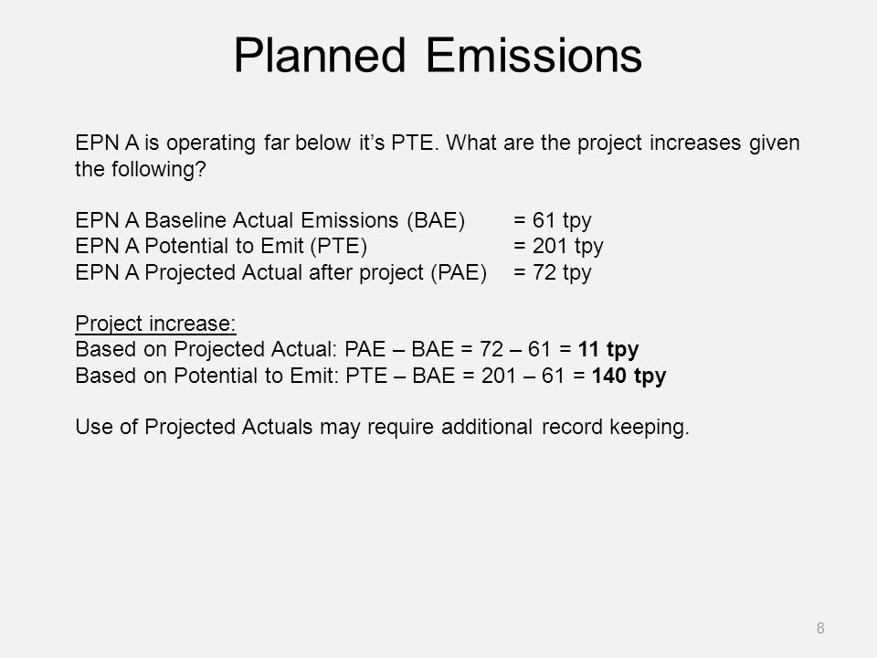 Planned Emissions 8 EPN A is operating far below it's PTE. What are the project increases given the following? EPN A Baseline Actual Emissions (BAE) =