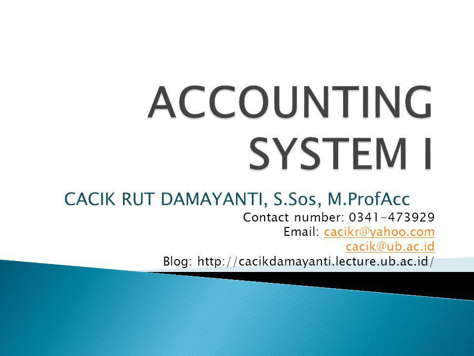  Understanding the concepts and principle of accounting system  Develop an ability to work independently and participate in teams