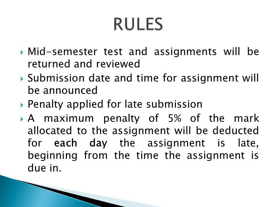  Mid-semester test and assignments will be returned and reviewed  Submission date and time for assignment will be announced  Penalty applied for la