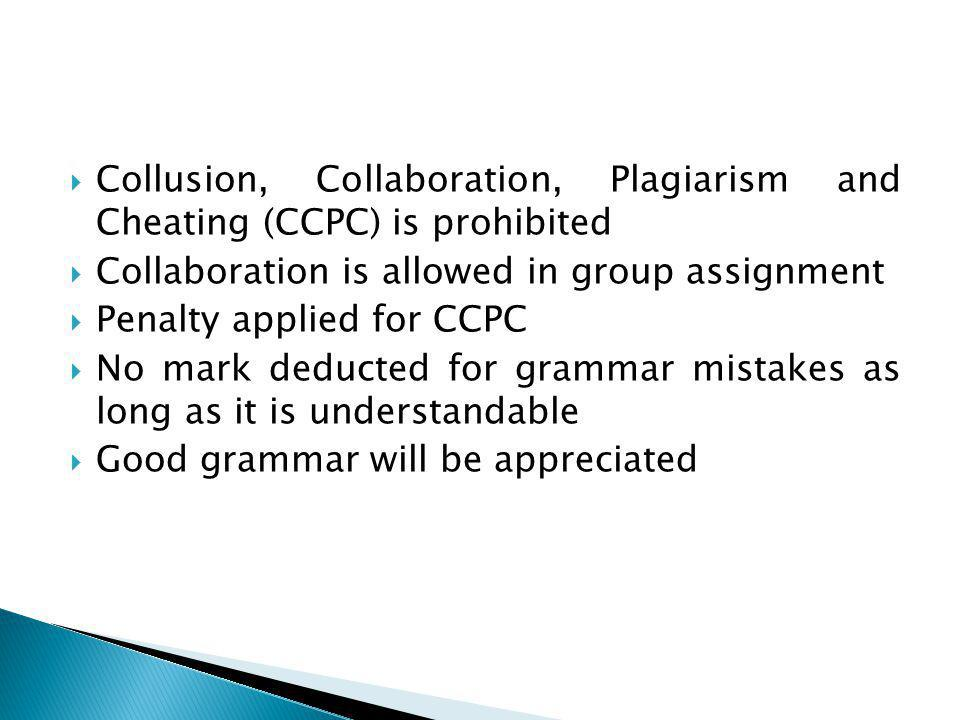  Collusion, Collaboration, Plagiarism and Cheating (CCPC) is prohibited  Collaboration is allowed in group assignment  Penalty applied for CCPC  N
