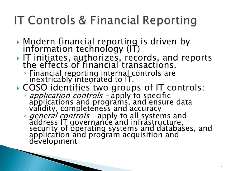  Modern financial reporting is driven by information technology (IT)  IT initiates, authorizes, records, and reports the effects of financial transactions.