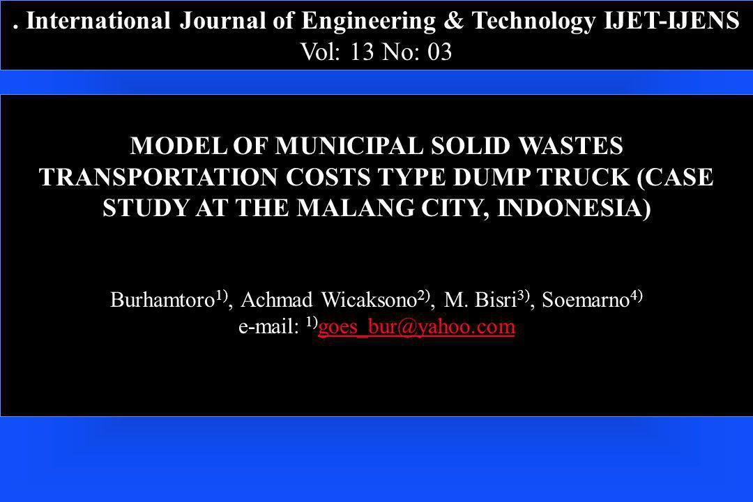 . International Journal of Engineering & Technology IJET-IJENS Vol: 13 No: 03 MODEL OF MUNICIPAL SOLID WASTES TRANSPORTATION COSTS TYPE DUMP TRUCK (CA