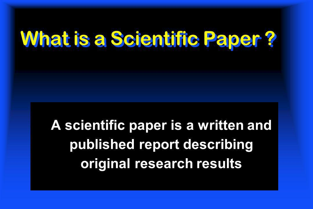 What is a Scientific Paper ? A scientific paper is a written and published report describing original research results