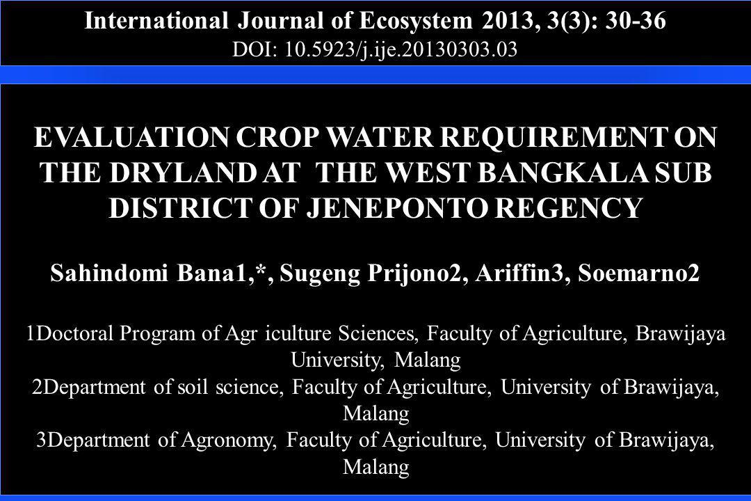 International Journal of Ecosystem 2013, 3(3): 30-36 DOI: 10.5923/j.ije.20130303.03 EVALUATION CROP WATER REQUIREMENT ON THE DRYLAND AT THE WEST BANGK