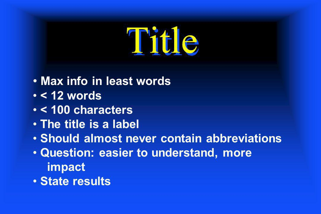 Title Max info in least words < 12 words < 100 characters The title is a label Should almost never contain abbreviations Question: easier to understan