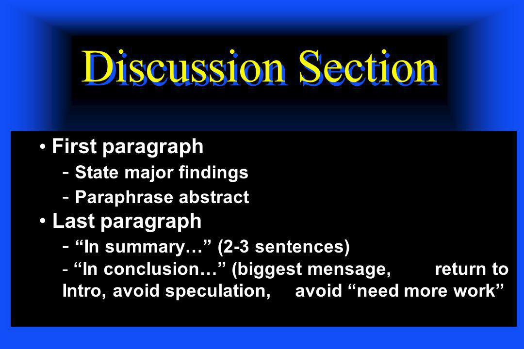 """Discussion Section First paragraph - State major findings - Paraphrase abstract Last paragraph - """"In summary…"""" (2-3 sentences) - """"In conclusion…"""" (big"""