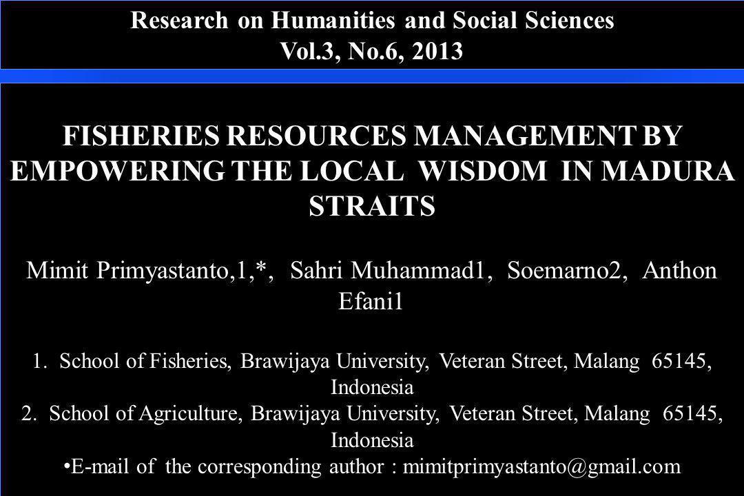 Research on Humanities and Social Sciences Vol.3, No.6, 2013 FISHERIES RESOURCES MANAGEMENT BY EMPOWERING THE LOCAL WISDOM IN MADURA STRAITS Mimit Pri