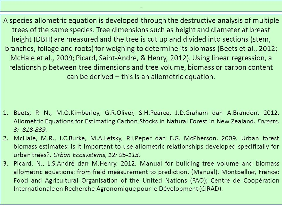 A species allometric equation is developed through the destructive analysis of multiple trees of the same species.