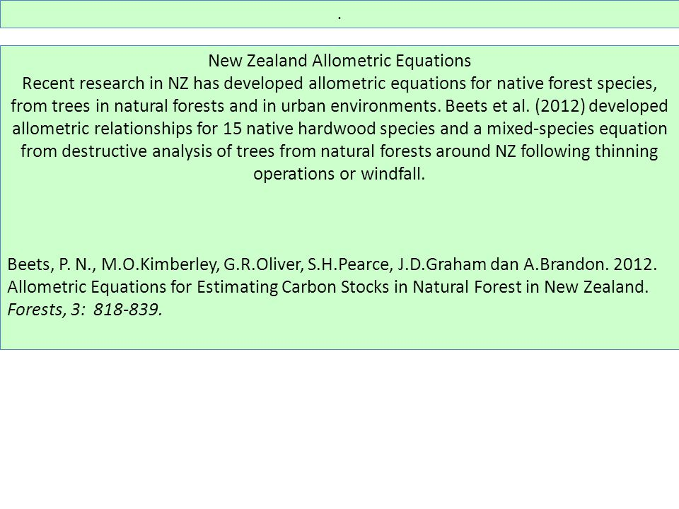 New Zealand Allometric Equations Recent research in NZ has developed allometric equations for native forest species, from trees in natural forests and in urban environments.