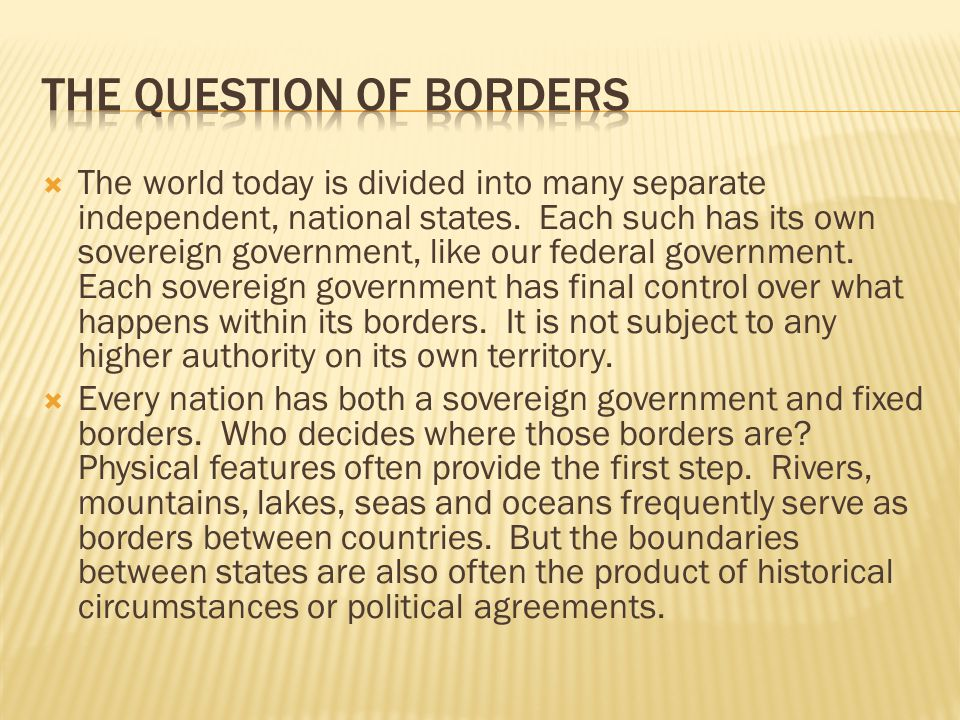  The world today is divided into many separate independent, national states. Each such has its own sovereign government, like our federal government.