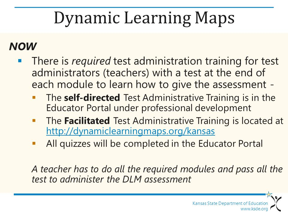 Kansas State Department of Education www.ksde.org NOW  There is required test administration training for test administrators (teachers) with a test