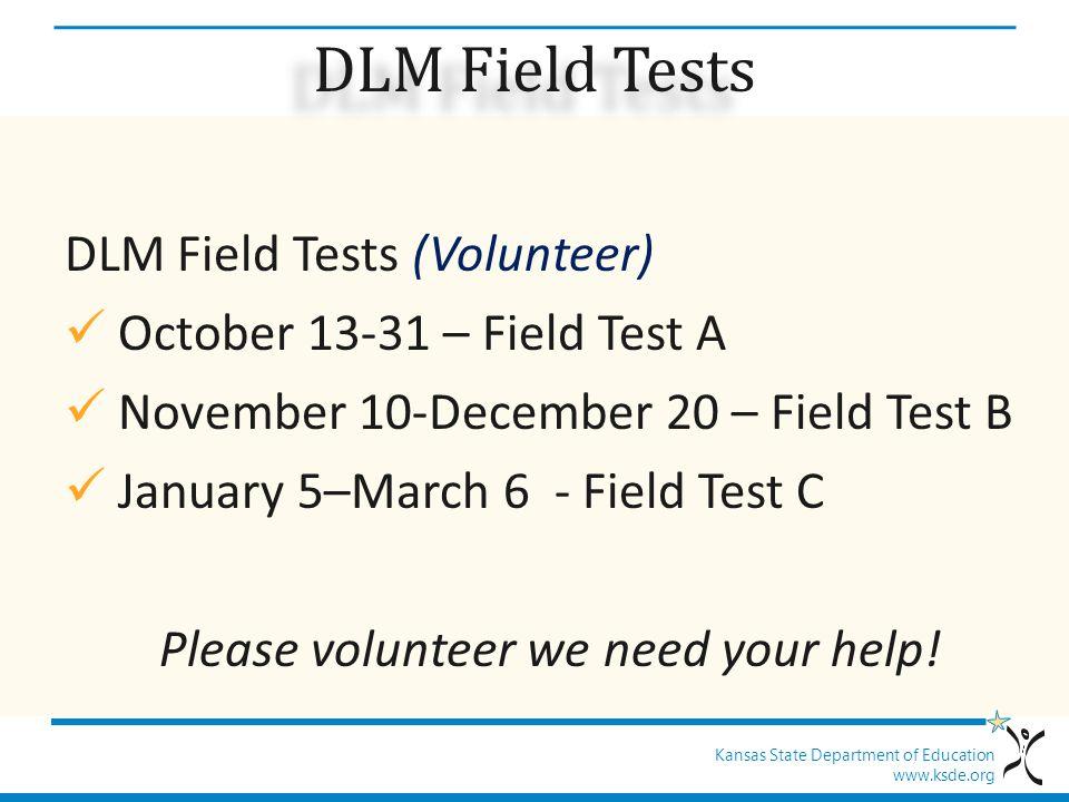Kansas State Department of Education www.ksde.org DLM Field Tests DLM Field Tests (Volunteer) October 13-31 – Field Test A November 10-December 20 – F