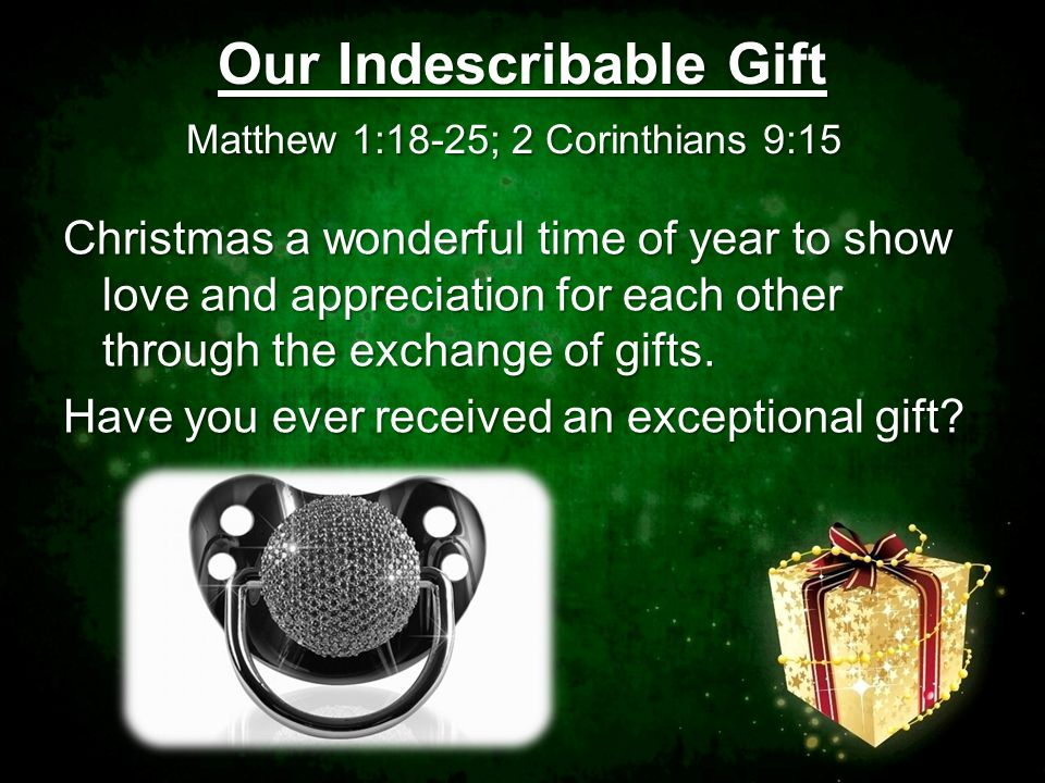 Our Indescribable Gift Matthew 1:18-25; 2 Corinthians 9:15 Our Indescribable Gift Matthew 1:18-25; 2 Corinthians 9:15 Christmas a wonderful time of ye