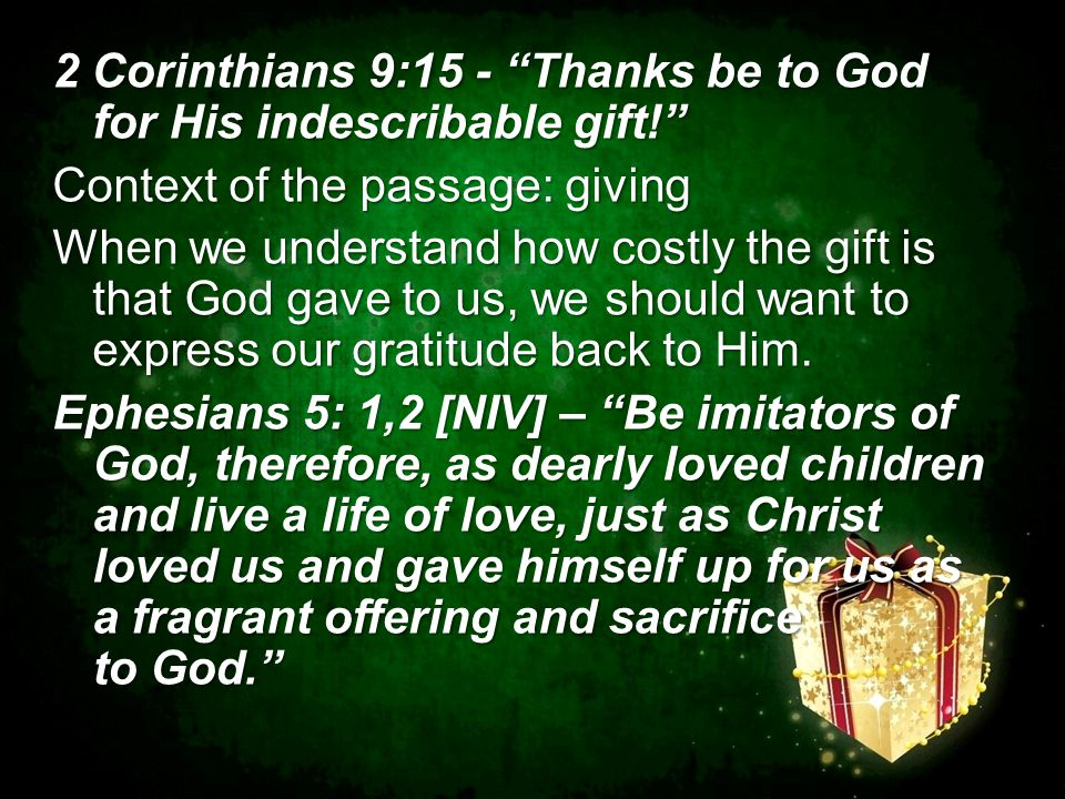"2 Corinthians 9:15 - ""Thanks be to God for His indescribable gift!"" Context of the passage: giving When we understand how costly the gift is that God"