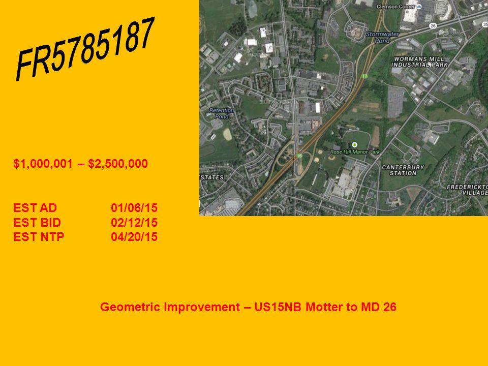 Geometric Improvement – US15NB Motter to MD 26 $1,000,001 – $2,500,000 EST AD01/06/15 EST BID02/12/15 EST NTP04/20/15
