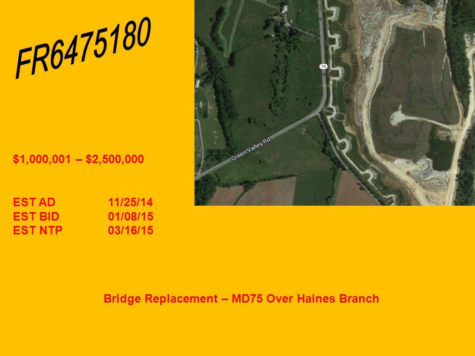 Bridge Replacement – MD75 Over Haines Branch $1,000,001 – $2,500,000 EST AD11/25/14 EST BID01/08/15 EST NTP03/16/15