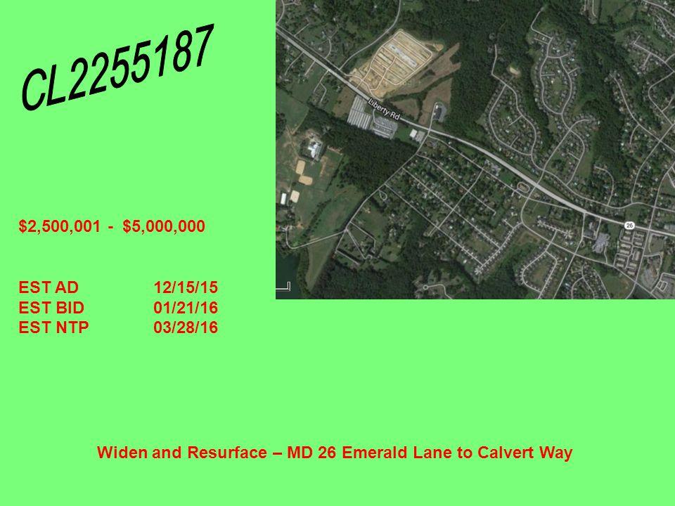Widen and Resurface – MD 26 Emerald Lane to Calvert Way $2,500,001 - $5,000,000 EST AD12/15/15 EST BID01/21/16 EST NTP03/28/16