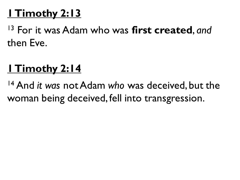 1 Timothy 2:13 13 For it was Adam who was first created, and then Eve.