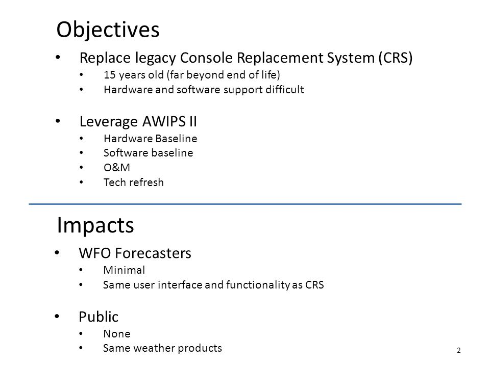 Objectives 2 Replace legacy Console Replacement System (CRS) 15 years old (far beyond end of life) Hardware and software support difficult Leverage AW
