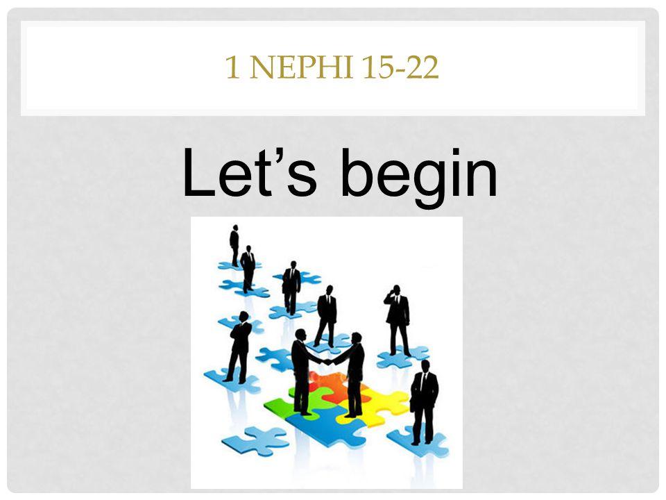 1 NEPHI 15-22 1 Nephi 16: 8-10 1 Nephi 16:18, 21, 23 1 Nephi 16:28 1 Nephi 16:30 1 Nephi 17:2-3 1 Nephi 17:7-9 1 Nephi 17:12-13 1 Nephi 17:41 1 Nephi 17:50 1 Nephi 18:3 1 Nephi 18:9-12, 16, 21 1 Nephi 19:23 1 Nephi 21:14-16 1 Nephi 21:22-23