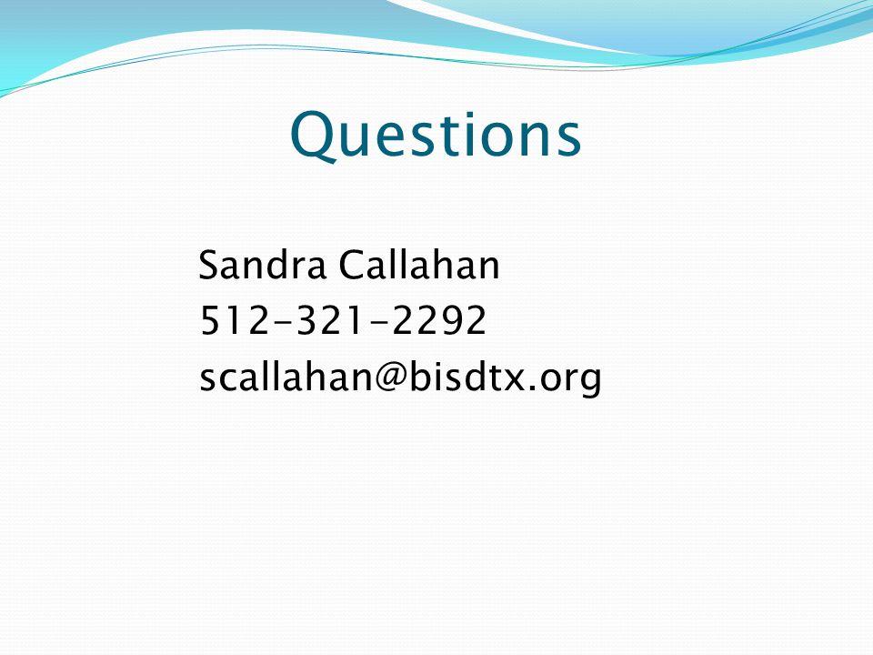 Questions Sandra Callahan 512-321-2292 scallahan@bisdtx.org