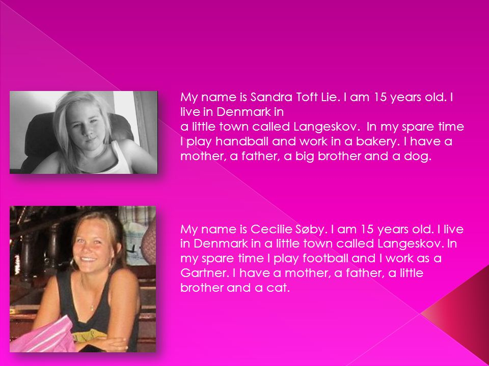 My name is Sandra Toft Lie. I am 15 years old.