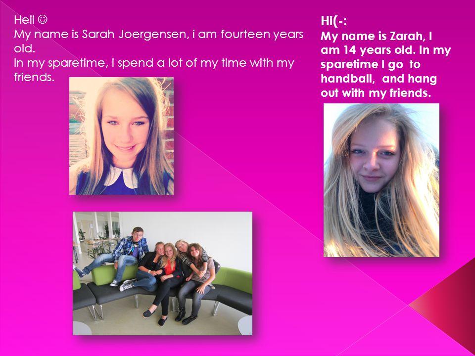 Heii My name is Sarah Joergensen, i am fourteen years old.
