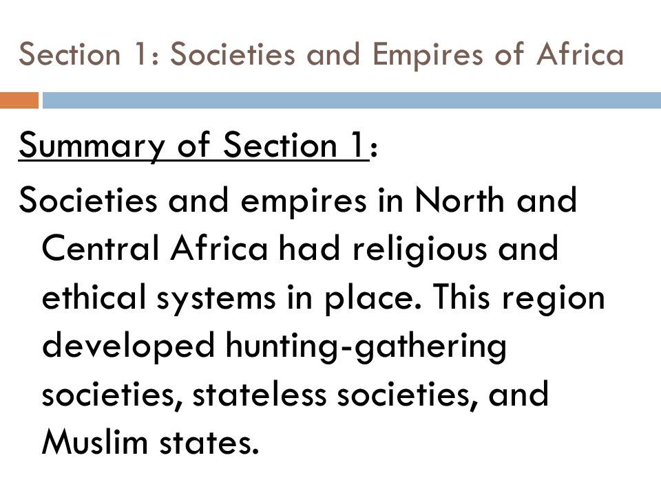Section 1: Societies and Empires of Africa Summary of Section 1: Societies and empires in North and Central Africa had religious and ethical systems in place.
