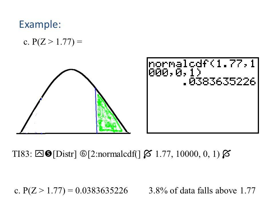 Example: b. P(Z > = -2.25) = TI83:  [Distr]  [2:normalcdf(]  -2.25, 10000, 0, 1)  b. P(Z > = -2.25) = 0.9877755666 98.8% of data falls above –2.2