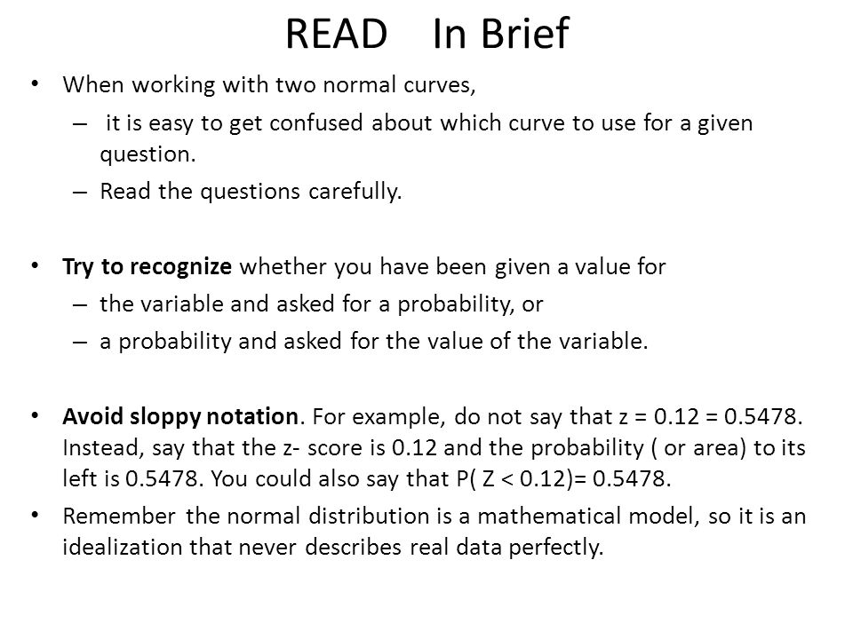 Watch out Draw a sketch of the relevant normal curve, shade in the region of interest, and check whether or not the probability calculated seems reaso