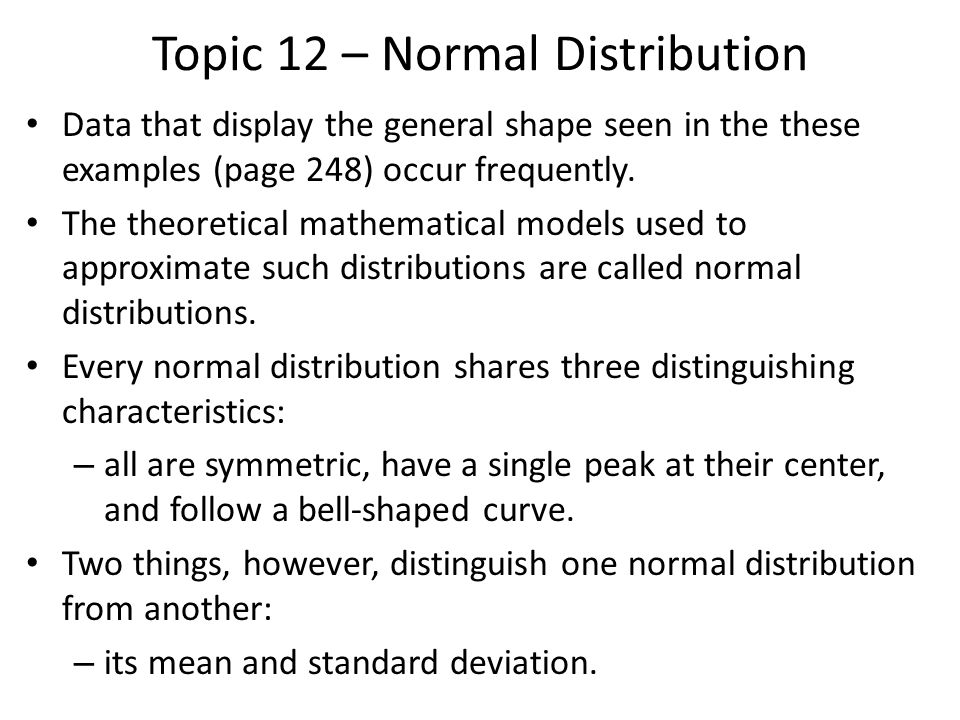If Density Curve is symmetric, single peaked, bell-shaped then it is called Normal distribution Remember that in density curve the curve: Is always on