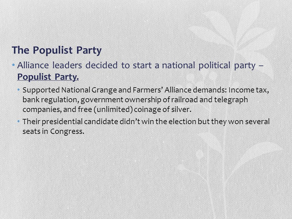 The Populist Party Alliance leaders decided to start a national political party – Populist Party. Supported National Grange and Farmers' Alliance dema