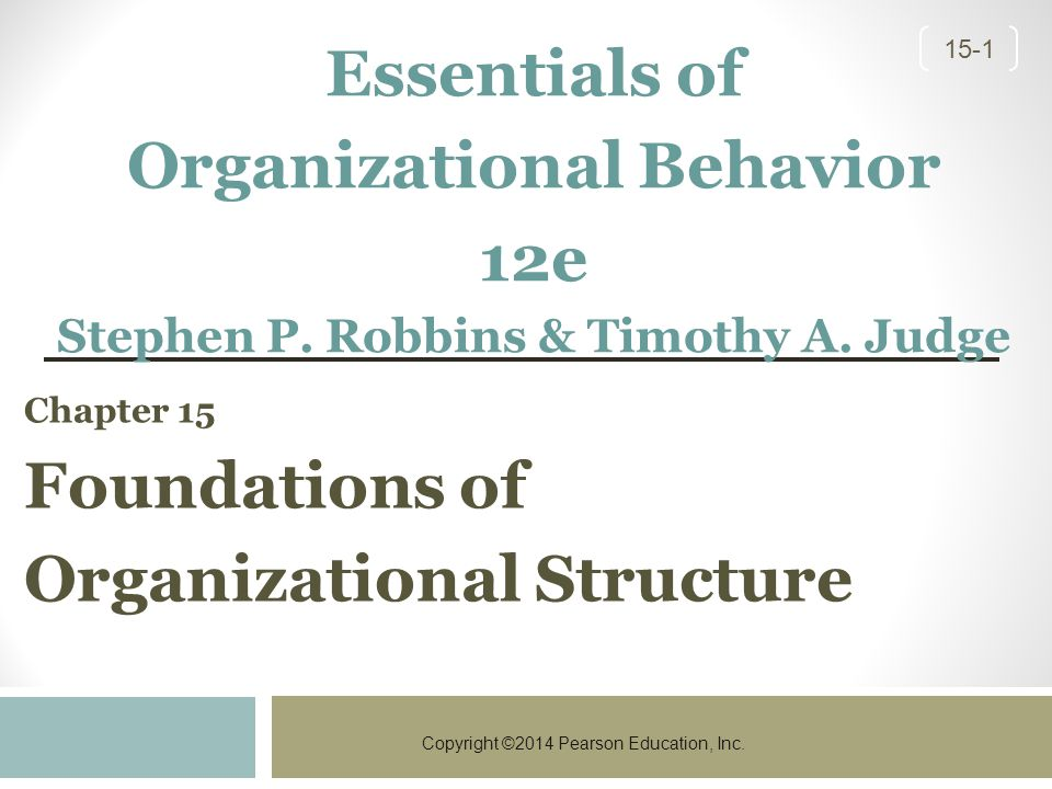 Copyright ©2014 Pearson Education, Inc. 15-1 Chapter 15 Foundations of Organizational Structure Essentials of Organizational Behavior 12e Stephen P. R