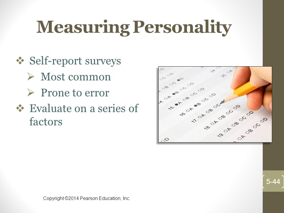 Copyright ©2014 Pearson Education, Inc. Measuring Personality  Self-report surveys  Most common  Prone to error  Evaluate on a series of factors 5