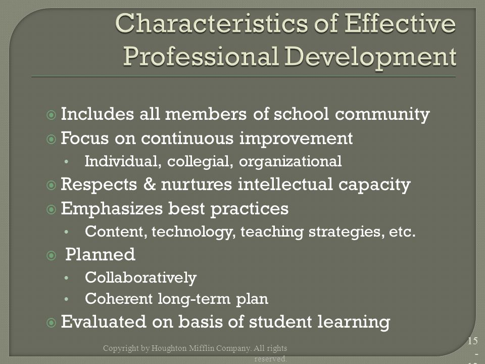  Includes all members of school community  Focus on continuous improvement Individual, collegial, organizational  Respects & nurtures intellectual