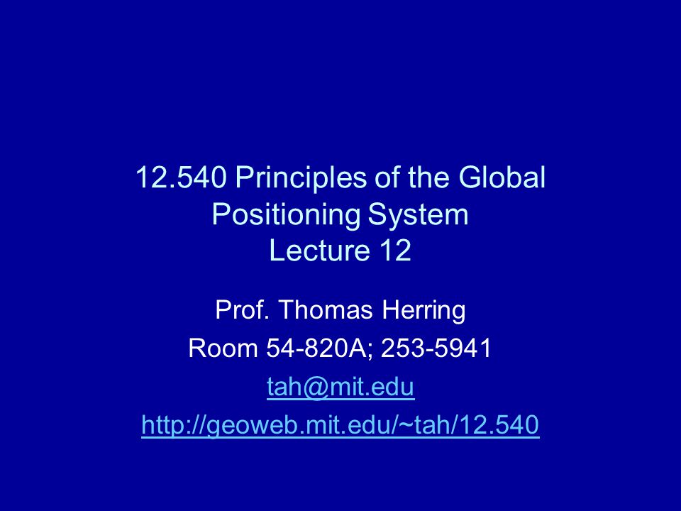 12.540 Principles of the Global Positioning System Lecture 12 Prof.