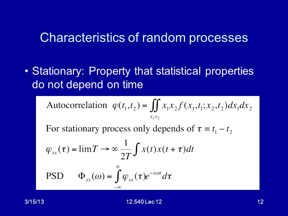 3/15/1312.540 Lec 1212 Characteristics of random processes Stationary: Property that statistical properties do not depend on time
