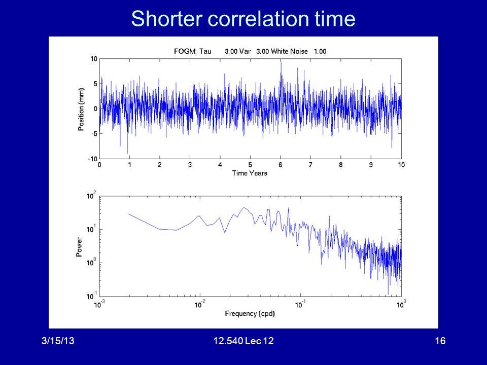 3/15/1312.540 Lec 1216 Shorter correlation time