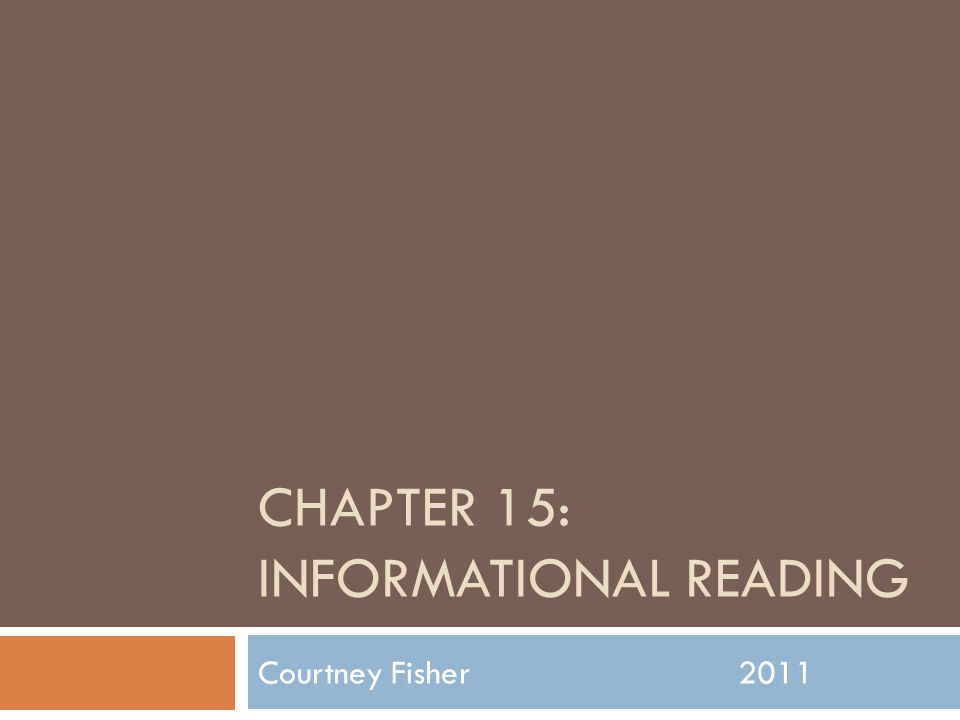 CHAPTER 15: INFORMATIONAL READING Courtney Fisher2011