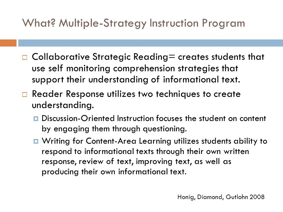 What? Multiple-Strategy Instruction Program  Collaborative Strategic Reading= creates students that use self monitoring comprehension strategies that