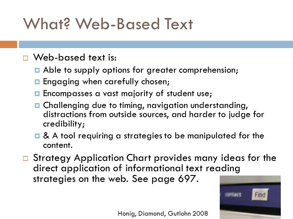 What? Web-Based Text  Web-based text is:  Able to supply options for greater comprehension;  Engaging when carefully chosen;  Encompasses a vast m