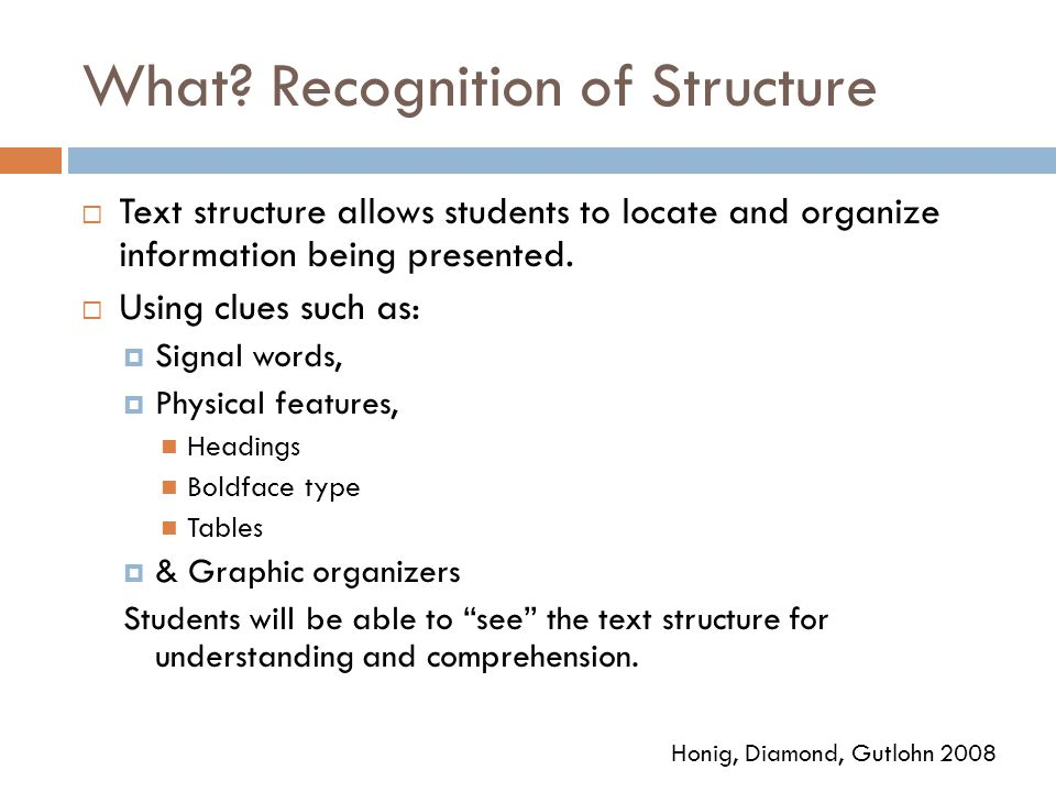 What? Recognition of Structure  Text structure allows students to locate and organize information being presented.  Using clues such as:  Signal wo