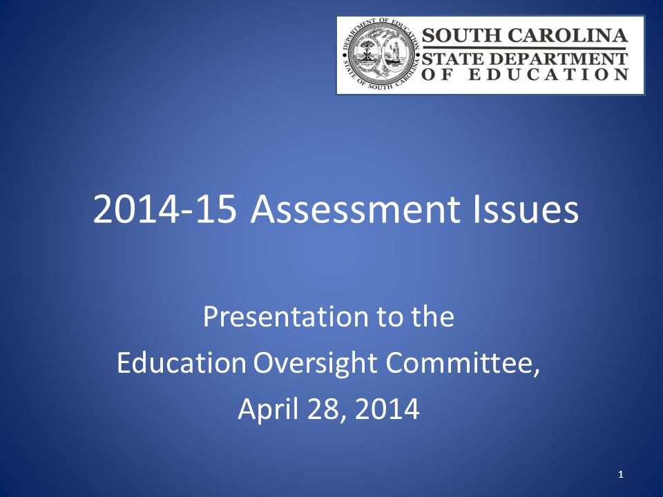 2014-15 Assessment Issues Presentation to the Education Oversight Committee, April 28, 2014 1