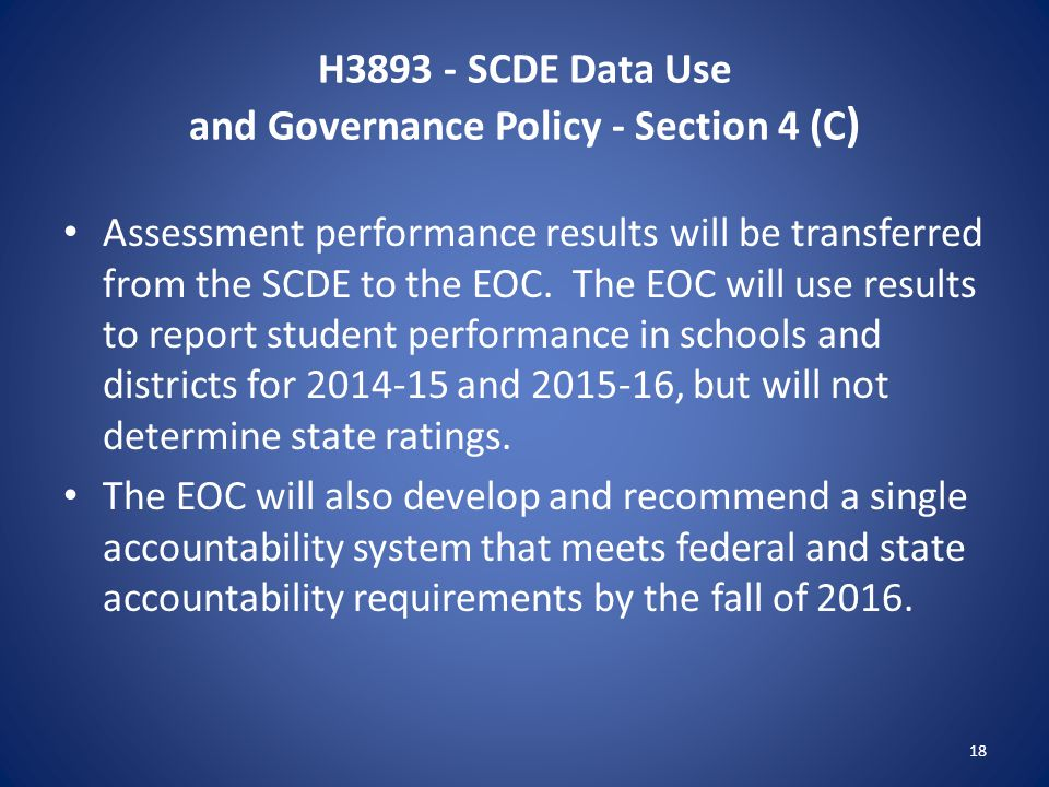 H3893 - SCDE Data Use and Governance Policy - Section 4 (C ) Assessment performance results will be transferred from the SCDE to the EOC. The EOC will